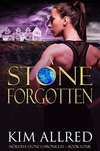 A Stone Forgotten: A Time Travel Romantic Adventure (Mórdha Stone Chronicles Book 4)