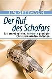 Der Ruf des Schofars: Das ursprüngliche, hebräisch geprägte Christsein wiederentdecken - Jim Gettmann
