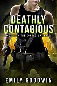 Deathly Contagious (The Contagium Series Book 2) by [Emily Goodwin]