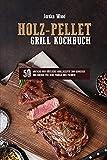 Holz-Pellet Grill Kochbuch: 50 Einfache und Köstliche Grillrezepte Zum Geniessen und Kochen für Ihre Familie und Freunde