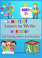 My First Learn To Write Workbook: Line Tracing, Letters And Numbers. A Beginner Kids Tracing Workbook for Toddlers Girls Boys Preschool Kinder Jumbo Kids! Hard Cover