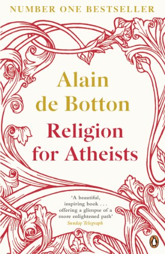 Religion for Atheists: A non-believer's guide to the uses of religion (English Edition)