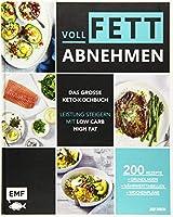Voll fett abnehmen - Das grosse Keto-Kochbuch - Leistung steigern mit Low Carb High Fat: 200 Rezepte + Grundlagen + Naehrwerttabellen + Wochenplaene