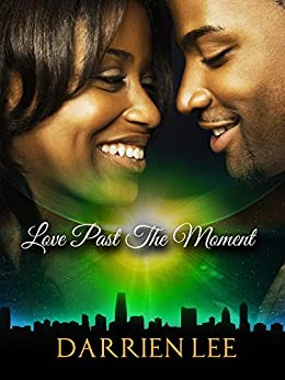 Love Past The Moment by [Darrien Lee]
