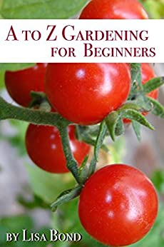 A to Z Gardening for Beginners by [Lisa Bond]