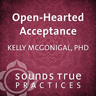 Openhearted Acceptance                   By:                                                                                                                                 Kelly McGonigal                               Narrated by:                                                                                                                                 Kelly McGonigal                      Length: 15 mins     35 ratings     Overall 4.5
