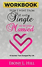 How I went from 45 and Single to 45 and Married WORKBOOK: 13 Secrets that changed my Life (Married at 45)