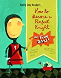 How to Become a Perfect Knight in Five Days! (Rainy Day Readers)