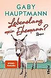 Lebenslang mein Ehemann?: Roman - Gaby Hauptmann