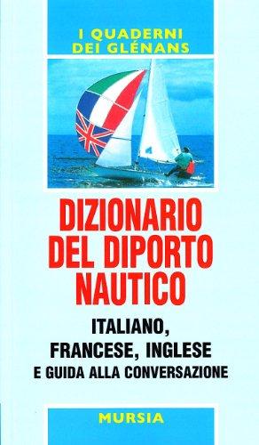 Dizionario del diporto nautico e guida alla conversazione italiano-francese-inglese
