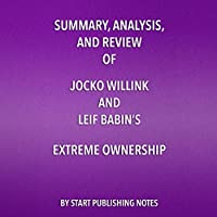 Summary, Analysis, and Review of Jocko Willink and Leif Babin's Extreme Ownership's image