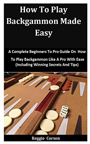 Compare Textbook Prices for How To Play Backgammon Made Easy: A Complete Beginners To Pro Guide On How To Play Backgammon Like A Pro With Ease Including Winning Secrets And Tips  ISBN 9798596933574 by Corson, Reggie