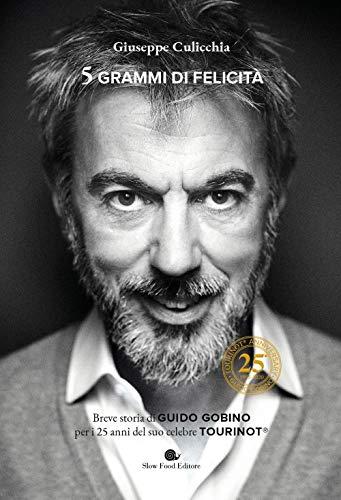 5 grammi di felicità. Breve storia di Guido Gobino per i 25 anni del suo celebre Tourinot®