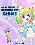 Apprendre à dessiner des chibis: Livre de dessin manga chibi étape par étape pour les enfants et adultes