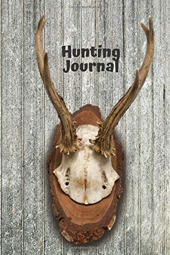 """Hunting Journal: Essential Journal Notebook, Hunts Record Keeper Logbook for Recording all Hunting activities and events Deer, Wild, Boar, Turkeys, ... 6"""" x 9"""" 120 pages. (Hunting Record Book)"""