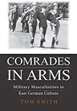 Comrades in Arms: Military Masculinities in East German Culture (English Edition)