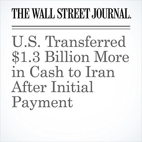 U.S. Transferred $1.3 Billion More in Cash to Iran After Initial Payment audiobook cover art