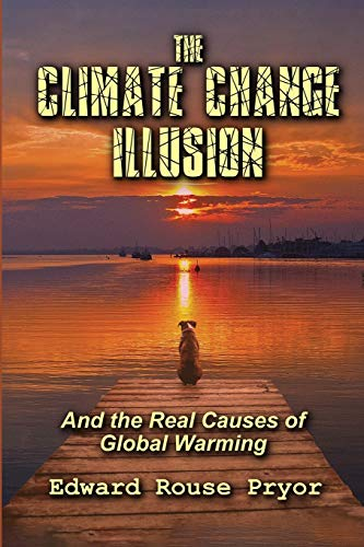 The Climate Change Illusion: And the Real Causes of Global Warming