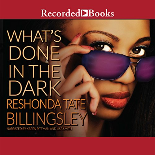 What's Done in the Dark                   By:                                                                                                                                 ReShonda Tate Billingsley                               Narrated by:                                                                                                                                 Lisa Smith,                                                                                        Karen Pittman                      Length: 8 hrs and 19 mins     278 ratings     Overall 4.5