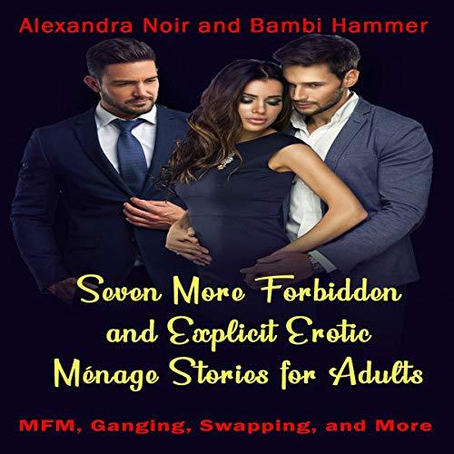 Seven More Forbidden Ménage Stories for Adults Audiobook By Alexandra Noir, Bambi Hammer cover art