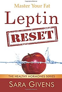 Leptin Reset: 14 Days to Resetting Your Leptin and Turning Your Body Into a Fat-Burning Machine (Leptin Resistance, Leptin diet, Hormone Reset Diet, ... all grain, Ketogenic Diet, Atkins Diet)