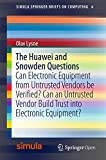 The Huawei and Snowden Questions: Can Electronic Equipment from Untrusted Vendors be Verified? Can an Untrusted Vendor Build Trust into Electronic Equipment?