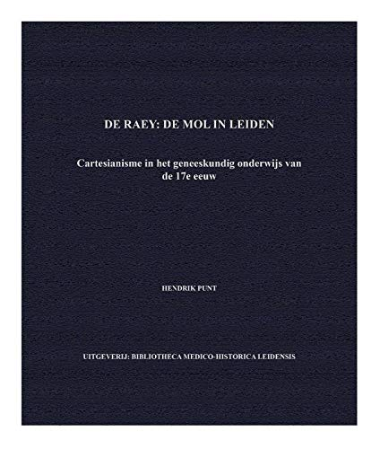 De Raey: The Mole in Leiden: Cartesianism in 17th century medical education