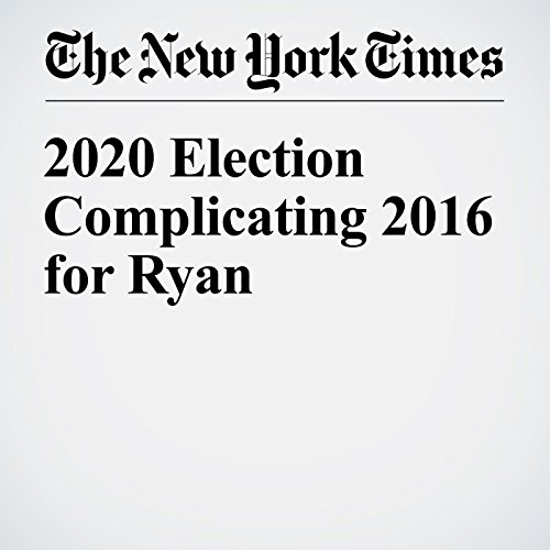 2020 Election Complicating 2016 for Ryan cover art