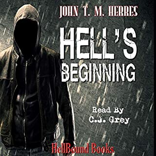 Hell's Beginning                   By:                                                                                                                                 John T. M. Herres                               Narrated by:                                                                                                                                 C.J. Grey                      Length: 5 hrs and 56 mins     Not rated yet     Overall 0.0