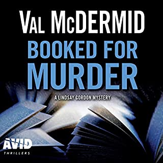 Booked for Murder     Lindsay Gordon, Book 5              By:                                                                                                                                 Val McDermid                               Narrated by:                                                                                                                                 Caroline Guthrie                      Length: 7 hrs and 27 mins     25 ratings     Overall 3.7