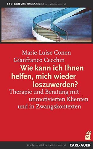 Wie kann ich Ihnen helfen, mich wieder los zuwerden?: Therapie und Beratung mit unmotivierten Klienten und in Zwangskontexten. Mit einem Beitrag von Rudolf Klein