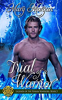 Trial of a Warrior (Legends of the Fenian Warriors Book 3) by [Mary Morgan]