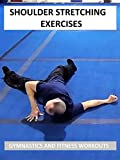 Shoulder Stretching Exercises - Gymnastics and Fitness Workouts