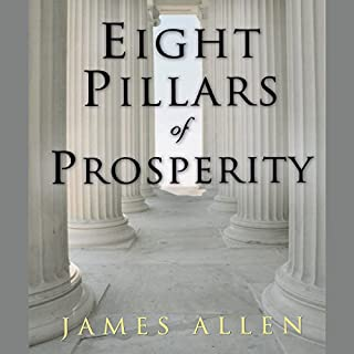 Eight Pillars of Prosperity                   By:                                                                                                                                 James Allen,                                                                                        Charles Conrad                               Narrated by:                                                                                                                                 Charles Conrad                      Length: 3 hrs and 34 mins     Not rated yet     Overall 0.0
