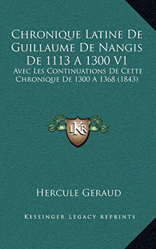 Chronique Latine de Guillaume de Nangis de 1113 a 1300 V1
