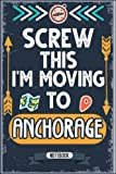 Screw This I m Moving To Anchorage: Hilarious Sarcastic Anchorage Traveling Notebook Journal | Vintage Cover Design With Funny Saying To Make ... Birthdays, White Elephant, Thanksgiving