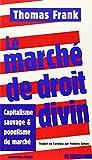 Le Marche de Droit Divin - Capitalisme Sauvage et Populisme de Marc