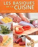 Les basiques de la cuisine - Ustensiles, techniques, recettes et préparations de base illustrées, pas à pas