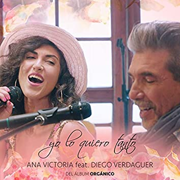 Yo Lo Quiero Tanto (Del Álbum Orgánico)