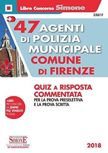 47 agenti di polizia municipale Comune di Firenze. Quiz a risposta commentata per la prova preselettiva e la prova scritta