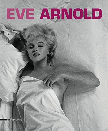 Eve Arnold. Retrospettiva. Catalogo della mostra (Torino, 15 gennaio-27 aprile 2014). Ediz. italiana, inglese e francese: Retrospective (E/ F/ IT)