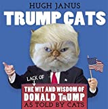 Trump Cats: The (Lack of) Wit and Wisdom of Donald Trump. As Told by Cats by Hugh Janus (2016-06-16)