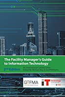The Facility Manager's Guide to Information Technology: Second Edition