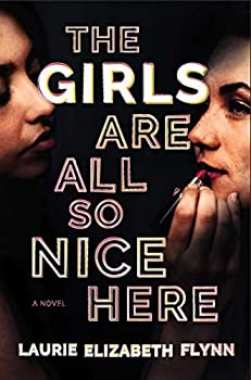 The Girls Are All So Nice Here  A Novel