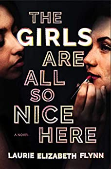 The Girls Are All So Nice Here: A Novel by [Laurie Elizabeth Flynn]