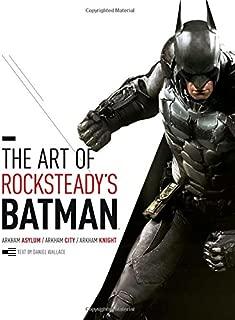 The Art of Rocksteady s Batman: Arkham Asylum, Arkham City & Arkham Knight