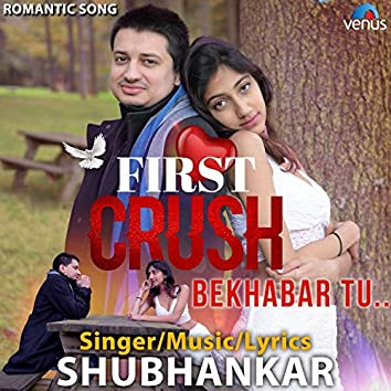 First Crush Bekhabar Tu