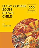 Slow Cooker Soups, Stews and Chilis 365: Enjoy 365 Days With Amazing Slow Cooker Soups, Stews And Chilis Recipes In Your Own Slow Cooker Soups, Stews And Chilis Cookbook! [Book 1]