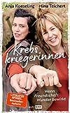 Krebskriegerinnen: Wenn Freundschaft Wunder bewirkt - Mina Teichert