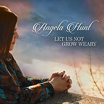 Let Us Not Grow Weary